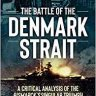 The Battle of the Denmark Strait by Robert J Winklareth